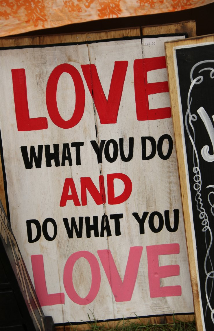 Poster saying: Love what you do and do what you love